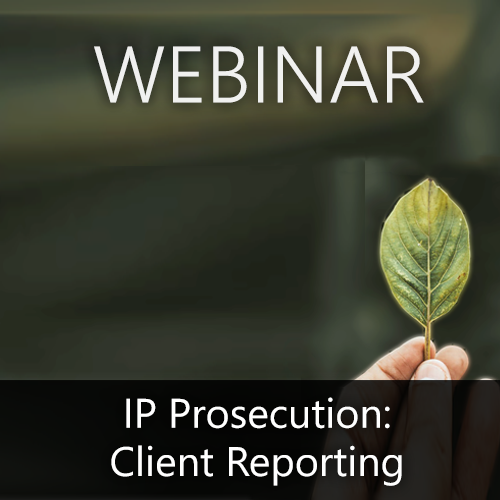 Webinar — IP Prosecution: How Enhanced Client Reporting Can Create an Advantage and Edge for Your Firm